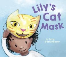 Book cover of Lily's Cat Mask by Julie Fortenberry depicting a girl smiling with a cat mask pushed up on her head