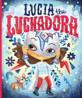 book cover of Lucia the Luchadora by Cynthia Leonor Garza depicting a girl in a mock wrestling outfit pulling on a Luchadora mask