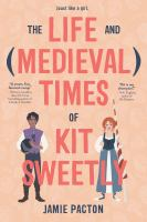 The Life (and Medieval Times) of Kit Sweetly by Jamie Pacton cover