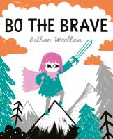 book cover of Bo the Brave by Bethan Woollvin with a girl raising a sword to the sky on the top of a mountain