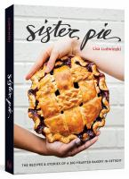 Sister Pie: The Recipes & Stories of a Big-Hearted Bakery in Detroit by Lisa Ludwinski cover
