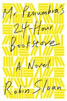 Mr. Penumbra's 24-hour Book Store by Robin Sloan cover