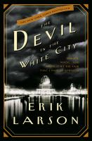 The Devil in the White City: Murder, Magic, and Madness at the Fair That Changed America by Erik Larson cover