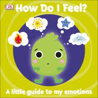 How Do I Feel? A little guide to my emotions by DK Publishing cover