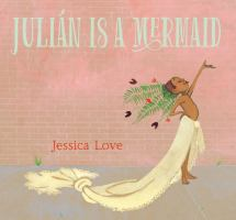 Book cover of Julian is a Mermaid by Jessica Love depicting a boy with a flower crown and  a sheet wrapped around his waist, standing in a regal pose