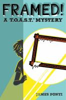 Framed! A T.O.A.S.T Mystery by James Ponti cover