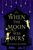 When the Moon Was Ours by Anna-Marie McLemore cover